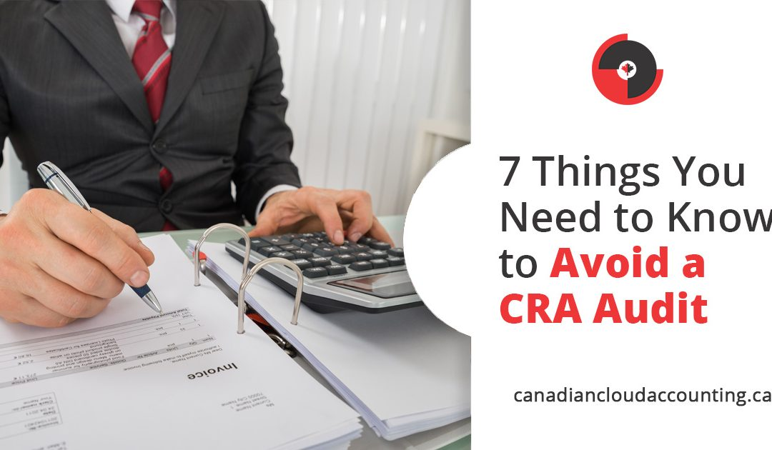 7 Things You Need to Know to Avoid CRA Audit
